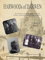 HARWOODs of DARWEN : The History of the Harwood, & Associated Families Descended From Darwen, Lancashire - Volume 2, Part I