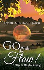 Go With the Flow !: A Way to Blissful Living