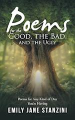 Poems for the Good, the Bad, and the Ugly: Poems for Any Kind of Day You're Having