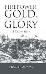 Firepower, Gold, and Glory: A Custer Story
