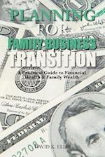 PLANNING FOR FAMILY BUSINESS TRANSITION: A Practical Guide to Financial Health & Family Wealth