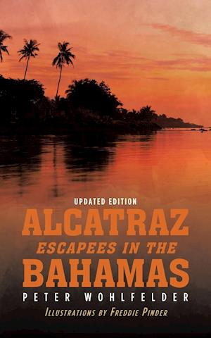 Alcatraz Escapees in the Bahamas: Updated Edition