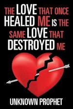 The Love That Once Healed Me Is the Same Love That Destroyed Me