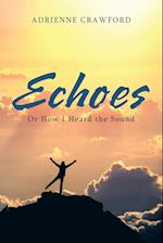 Echoes: Or How I Heard the Sound