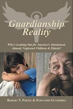 Guardianship Reality: Who's Looking Out for America's Abandoned, Abused, Neglected Children & Elderly?
