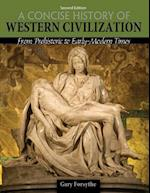 A Concise History of Western Civilization: From Prehistoric to Early-Modern Times - Text