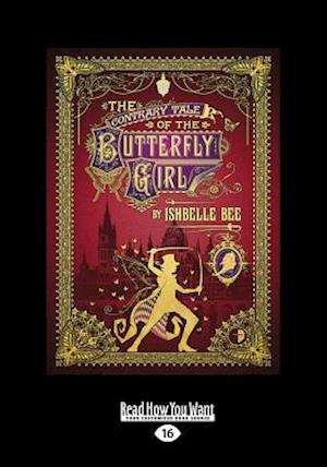 Bog, hæftet The Contrary Tale of the Butterfly Girl: The Peculiar Adventures of John Loveheart, ESQ. Vol II (Large Print 16pt) af Ishbelle Bee