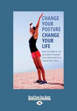 Bog, hæftet Change Your Posture Change Your Life: How the Power of the Alexander Technique Can Combat Back Pain, Tension and Stress (Large Print 16pt) af Richard Brennan