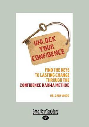 Bog, hæftet Unlock Your Confidence: Find the Keys to Lasting Change Through the Confidence-Karma Method (Large Print 16pt) af Gary Wood
