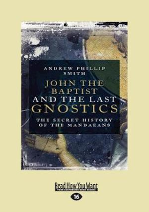 Bog, paperback John the Baptist and the Last Gnostics af Andrew Philip Smith