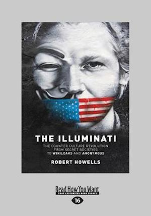 Bog, hæftet The Illuminati: The Counterculture Revolution From Secret Societies to Wikileaks and Anonymous (Large Print 16pt) af Robert Howells