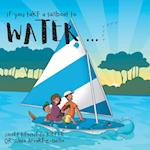 If you take a Sailboat to Water...