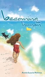 Becoming Human: The Story of You and Me and How We Came To Be