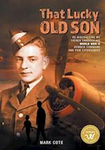 That Lucky Old Son: Re-discovering My Father Through His World War II Bomber Command and POW Experiences
