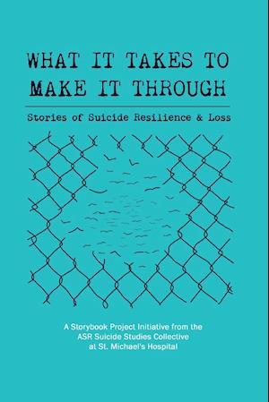 What It Takes to Make It Through: Stories of Suicide Resilience and Loss