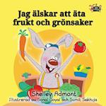 I Love to Eat Fruits and Vegetables (Swedish Bedtime Collection)