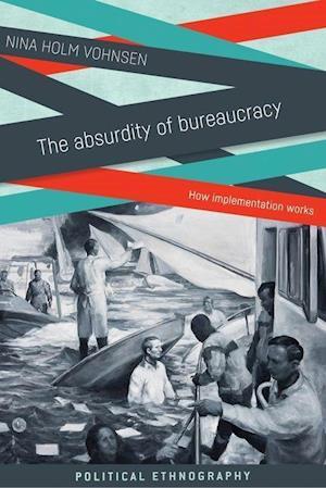 Bog, hardback The Absurdity of Bureaucracy af Nina Holm Vohnsen