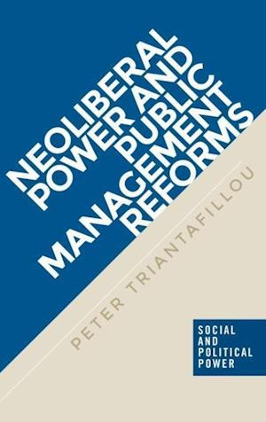 Bog, hardback Neoliberal Power and Public Management Reforms af Peter Triantafillou