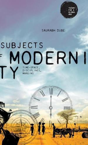 Subjects of modernity: Time-space, disciplines, margins
