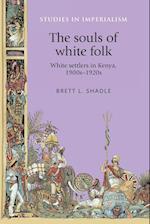 The souls of white folk: White settlers in Kenya, 1900s-1920s