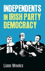 Independents in Irish party democracy af Liam Weeks