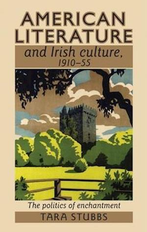 Bog, paperback American Literature and Irish Culture, 1910-55 af Tara Stubbs