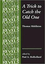 A Trick to Catch the Old One (The Revels Plays)