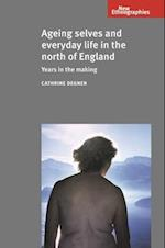 Ageing Selves and Everyday Life in the North of England (New Ethnographies)