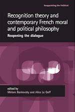 Recognition Theory and Contemporary French Moral and Political Philosophy (Reappraising the Political)