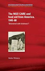 The Ngo Care and Food Aid from America 1945-80 (Humanitarianism Key Debates and New Approaches)
