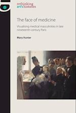 The Face of Medicine (Rethinking Art's Histories)