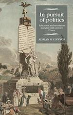 In Pursuit of Politics (Studies in Modern French History)
