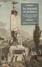 In pursuit of politics (Studies in Modern French History Mup)