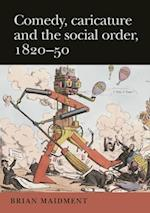 Comedy, Caricature and the Social Order, 1820-50