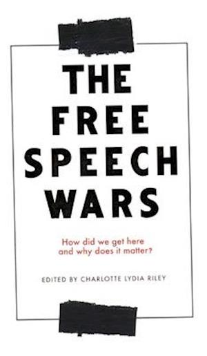 The free speech wars: How did we get here and why does it matter?