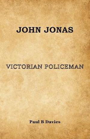 Bog, hæftet John Jonas - Victorian Policeman af Paul B. Davies