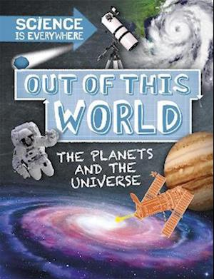Science is Everywhere: Out of This World