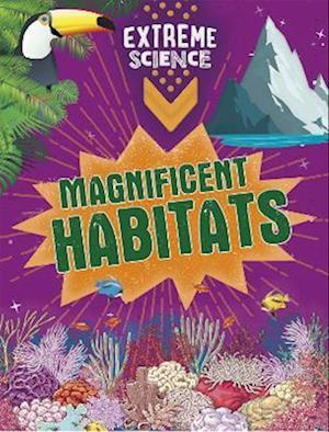 Extreme Science: Magnificent Habitats