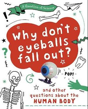 A Question of Science: Why Don't Your Eyeballs Fall Out? And Other Questions about the Human Body