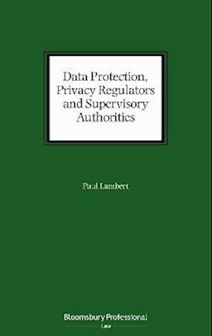 Data Protection, Privacy Regulators and Supervisory Authorities