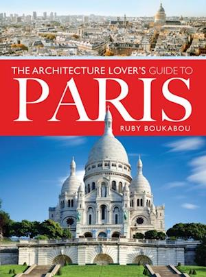 Architecture Lover's Guide to Paris