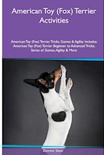 American Toy (Fox) Terrier Activities American Toy (Fox) Terrier Tricks, Games & Agility. Includes: American Toy (Fox) Terrier Beginner to Advanced T