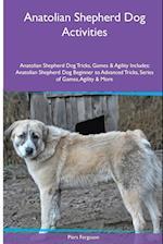 Anatolian Shepherd Dog Activities Anatolian Shepherd Dog Tricks, Games & Agility. Includes: Anatolian Shepherd Dog Beginner to Advanced Tricks, Serie