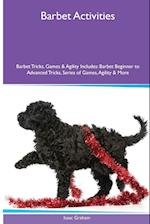 Barbet Activities Barbet Tricks, Games & Agility. Includes: Barbet Beginner to Advanced Tricks, Series of Games, Agility and More af Isaac Graham
