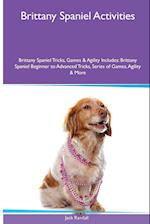 Brittany Spaniel Activities Brittany Spaniel Tricks, Games & Agility. Includes: Brittany Spaniel Beginner to Advanced Tricks, Series of Games, Agilit