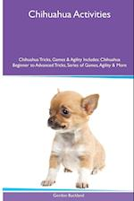 Chihuahua Activities Chihuahua Tricks, Games & Agility. Includes: Chihuahua Beginner to Advanced Tricks, Series of Games, Agility and More af Gordon Buckland