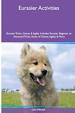 Eurasier Activities Eurasier Tricks, Games & Agility. Includes: Eurasier Beginner to Advanced Tricks, Series of Games, Agility and More af Liam Mitchell