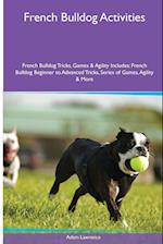 French Bulldog Activities French Bulldog Tricks, Games & Agility. Includes: French Bulldog Beginner to Advanced Tricks, Series of Games, Agility and