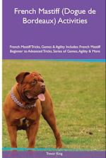 French Mastiff (Dogue de Bordeaux) Activities French Mastiff Tricks, Games & Agility. Includes: French Mastiff Beginner to Advanced Tricks, Series of af Trevor King