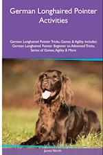 German Longhaired Pointer Activities German Longhaired Pointer Tricks, Games & Agility. Includes: German Longhaired Pointer Beginner to Advanced Tric